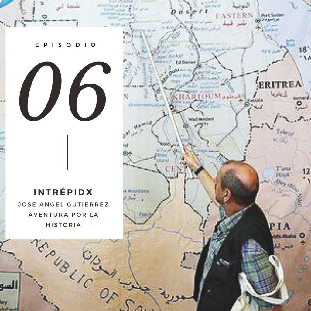 Podcast Intrepidx Jose Angel Gutierrez. Aventura por la historia