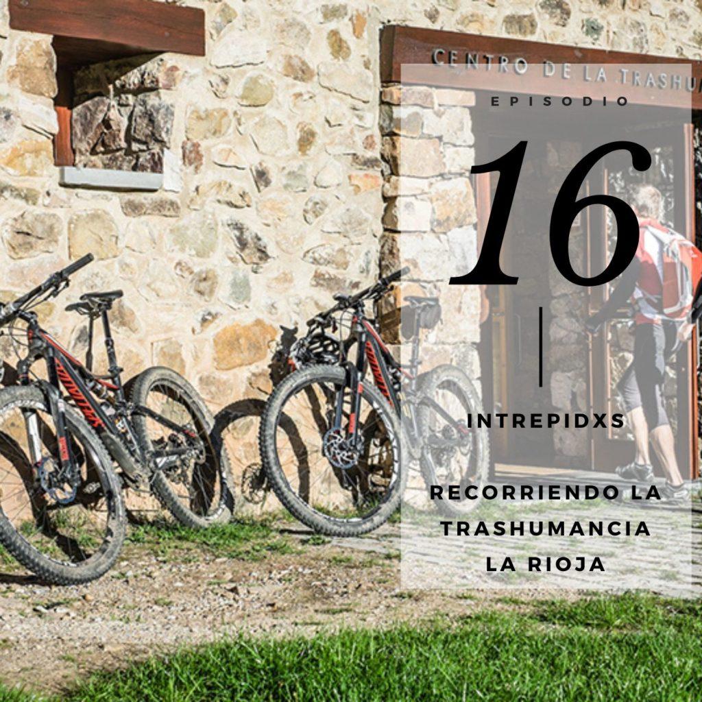 Podcast Intrepidx Transhumancia en bici La Rioja