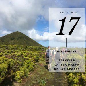 Podcast de Intrepidxs Terceira La isla malva de las Azores