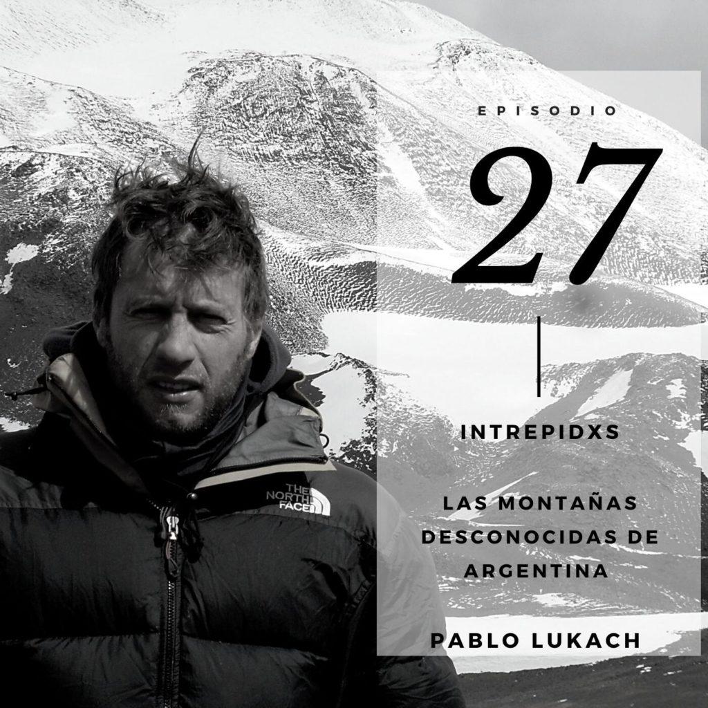 027. Las montañas más desconocidas de Argentina con Pablo Lukach